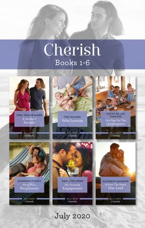 Cherish Box Set 1-6 July 2020/A Mother's Secrets/Baby Lessons/His Plan for the Quintuplets/More than Neighbours/Her Surprise Engagement/Where