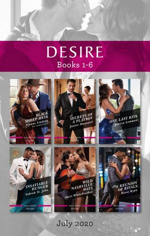 Desire Box Set 1-6 July 2020/Black Sheep Heir/Secrets of a Playboy/One Last Kiss/Insatiable Hunger/Wild Nashville Ways/A Reunion of Rivals