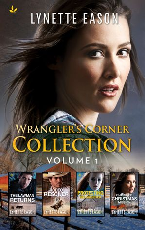 Wranglers Corner Collection Vol 1/The Lawman Returns/Rodeo Rescuer/Protecting Her Daughter/Classified Christmas Mission