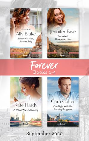 Forever Box Set 1-4 Sept 2020/Dream Vacation, Surprise Baby/The Italian's Unexpected Heir/One Night with Her Brooding Bodyguard/A Will,