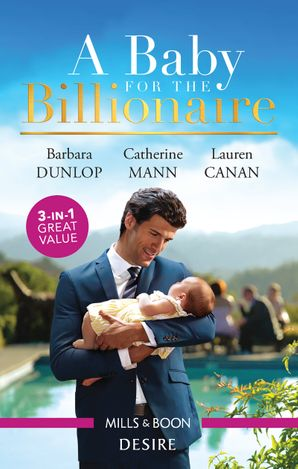 A Baby For The Billionaire/One Baby, Two Secrets/The Boss's Baby Arrangement/Redeeming the Billionaire SEAL