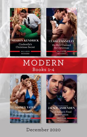 Modern Box Set 1-4 Dec 2020/Cinderella's Christmas Secret/An Heir Claimed by Christmas/His Majesty's Forbidden Temptation/The Italian's F