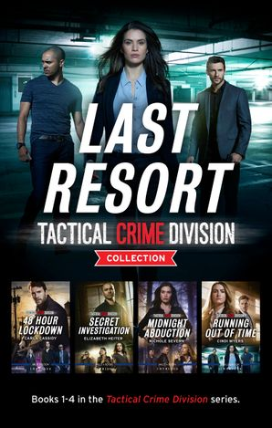 Last Resort - Tactical Crime Division Collection/48 Hour Lockdown/Secret Investigation/Midnight Abduction/Running Out of Time