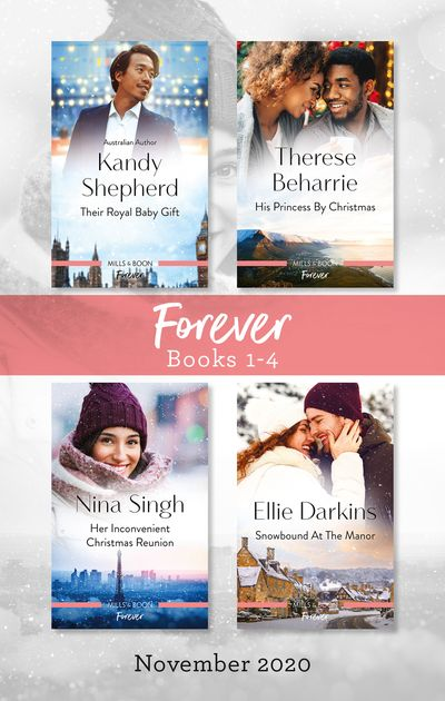 Forever Box Set 1-4 Nov 2020/Their Royal Baby Gift/His Princess by Christmas/Her Inconvenient Christmas Reunion/Snowbound at the Manor