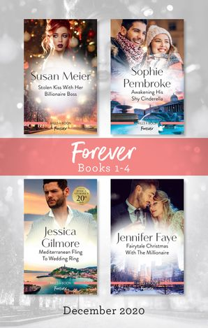 Forever Box Set 1-4 Dec 2020/Stolen Kisses with Her Boss/Awakening His Shy Cinderella/Mediterranean Fling to Wedding Ring/Fairytale Christmas