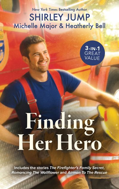 Finding Her Hero/The Firefighter's Family Secret/Romancing the Wallflower/Airman to the Rescue