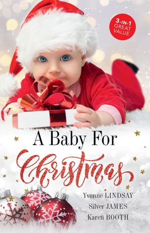 A Baby For Christmas/The Christmas Baby Bonus/The Cowboy's Christmas Proposition/Holiday Baby Bombshell