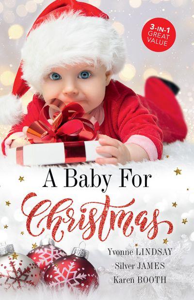 A Baby For Christmas/The Christmas Baby Bonus/The Cowboy's Christmas Proposition/Holiday Baby Bombshell