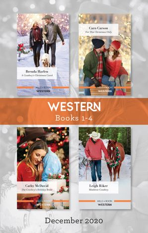 Western Box Set 1-4 Dec 2020/A Cowboy's Christmas Carol/For This Christmas Only/The Cowboy's Holiday Bride/Mistletoe Cowboy
