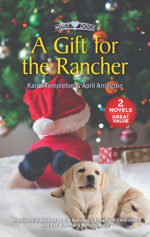 A Gift for the Rancher/The Rancher's Expectant Christmas/The Rancher's Miracle Baby