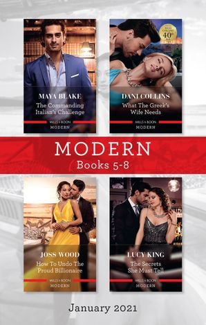 Modern Box Set 5-8 Jan 2021/The Commanding Italian's Challenge/What the Greek's Wife Needs/How to Undo the Proud Billionaire/The Secrets She Mu