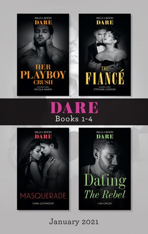 Dare Box Set Jan 2021/Her Playboy Crush/The Fiancé/Masquerade/Dating the Rebel