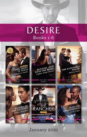 Desire Box Set Jan 2021/One Night in Texas/Running Away with the Bride/The Rancher's Wager/Scandal in the VIP Suite/The Rancher/Intimate