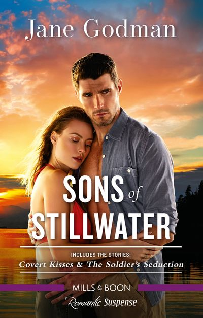 Sons of Stillwater/Covert Kisses/The Soldier's Seduction