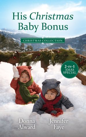 His Christmas Baby Bonus/The Cowboy's Christmas Family/Her Festive Baby Bombshell