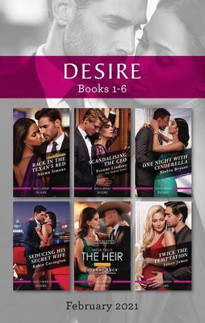 Desire Box Set Feb 2021/Back in the Texan's Bed/Scandalising the CEO/One Night with Cinderella/Seducing His Secret Wife/The Heir/Twice t
