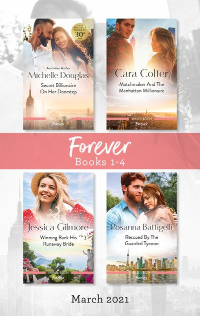 Forever Box Set Mar 2021/Secret Billionaire on Her Doorstep/Matchmaker and the Manhattan Millionaire/Winning Back His Runaway Bride/Rescued by