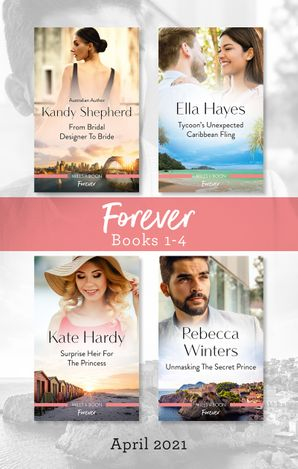 Forever Box Set Apr 2021/From Bridal Designer to Bride/Tycoon's Unexpected Caribbean Fling/Surprise Heir for the Princess/Unmasking the
