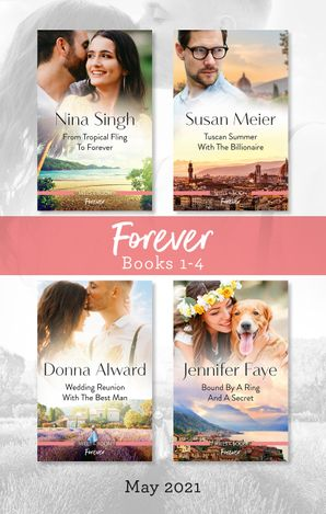 Forever Box Set May 2021/From Tropical Fling to Forever/Tuscan Summer with the Billionaire/Wedding Reunion with the Best Man/Bound by a Ring