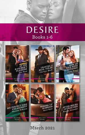 Desire Box Set Mar 2021/At the Rancher's Pleasure/Craving a Real Texan/How to Live with Temptation/His Perfect Fake Engagement/Waking Up