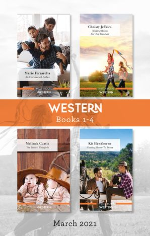 Western Box Set Mar 2021/An Unexpected Father/Making Room for the Rancher/The Littlest Cowgirls/Coming Home to Texas