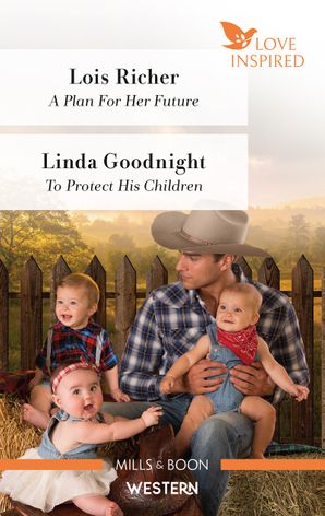 Love Inspired Western Duo/A Plan for Her Future/To Protect His
