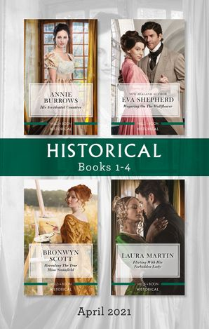 Historical Box Set Apr 2021/His Accidental Countess/Wagering on the Wallflower/Revealing the True Miss Stansfield/Flirting with His Forbidd
