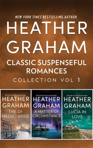 Heather Graham Classic Suspenseful Romances Collection Volume 1/The Di Medici Bride/A Matter of Circumstance/Lucia in Love
