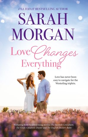 Love Changes Everything/The Spanish Consultant/The Greek Children's Doctor/The English Doctor's Baby