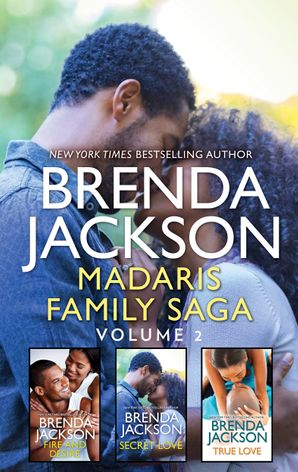 Madaris Family Saga Volume 2/Fire and Desire/Secret Love/True Love
