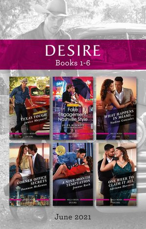 Desire Box Set June 2021/Texas Tough/Fake Engagement, Nashville Style/What Happens in Miami.../Corner Office Secrets/A Nine-Month Tempt