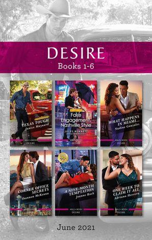 Desire Box Set June 2021/Texas Tough/Fake Engagement, Nashville Style/What Happens in Miami.../Corner Office Secrets/A Nine-Month Tempt