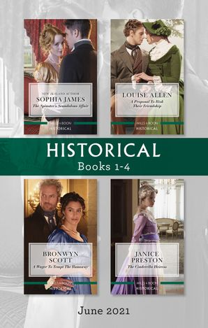 Historical Box Set June 2021/The Spinster's Scandalous Affair/A Proposal to Risk Their Friendship/A Wager to Tempt the Runaway/The Cind