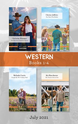 Western Box Set July 2021/The Rancher's Summer Secret/Not Their First Rodeo/Caught by the Cowboy Dad/The Texan's Secret Son