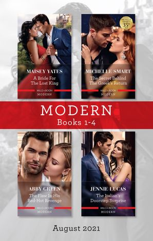 Modern Box Set 1-4 Aug 2021/A Bride for the Lost King/The Secret Behind the Greek's Return/The Flaw in His Red-Hot Revenge/The Italian's Doorst