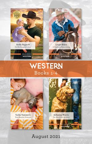 Western Box Set Aug 2021/For His Daughter's Sake/A Cowboy's Homecoming/Their Rancher Protector/The Man from Montana
