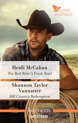Love Inspired Western Duo/The Bull Rider's Fresh Start/Hill Country Redemption