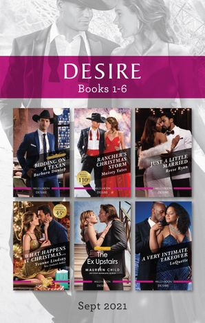 Desire Box Set Sept 2021/Bidding on a Texan/Rancher's Christmas Storm/Just a Little Married/What Happens at Christmas.../The Ex Upstair