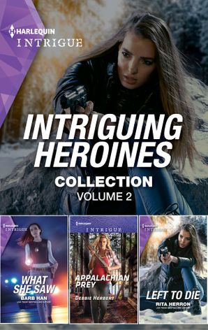 Intriguing Heroines Collection Volume 2/What She Saw/Appalachian Prey/Left to Die