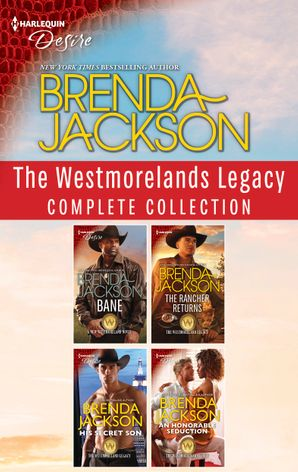 The Westmoreland Legacy Complete Collection/Bane/The Rancher Returns/His Secret Son/An Honorable Seduction