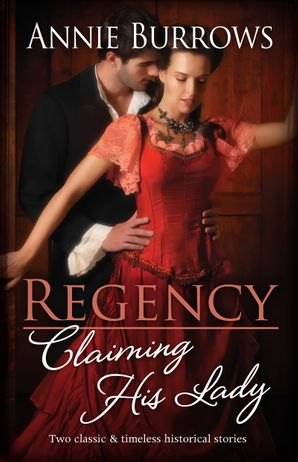 Regency Claiming His Lady/The Captain Claims His Lady/In Bed with the Duke