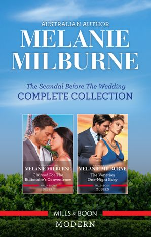 The Scandal Before The Wedding Complete Collection/Claimed for the Billionaire's Convenience/The Venetian One-Night Baby