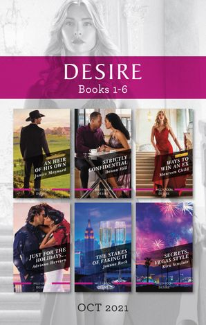 Desire Box Set Oct 2021/An Heir of His Own/Strictly Confidential/Ways to Win an Ex/Just for the Holidays.../The Stakes of Faking It/Secrets,