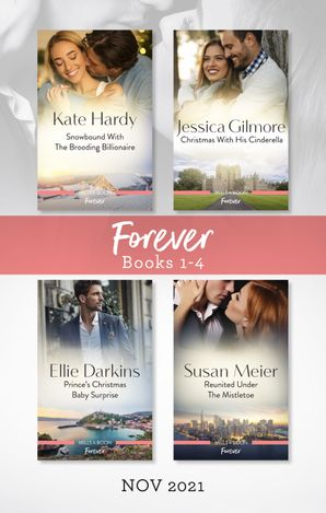 Forever Box Set Nov 2021/Snowbound with the Brooding Billionaire/Christmas with His Cinderella/Prince's Christmas Baby Surpr