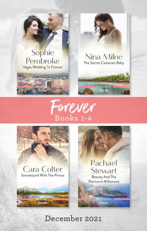 Forever Box Set Dec 2021/Vegas Wedding to Forever/The Secret Casseveti Baby/Snowbound with the Prince/Beauty and the Reclusive Millionaire