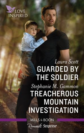 Love Inspired Suspense Duo/Guarded by the Soldier/Treacherous Mountain Investigation