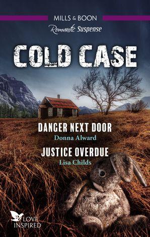 Love Inspired Cold Case Duo/Danger Next Door/Justice Overdue