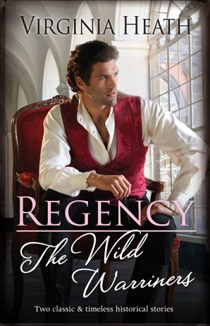 Regency The Wild Warriners/A Warriner to Rescue Her/A Warriner to Tempt Her