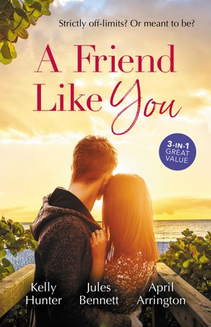 A Friend Like You/Playboy Boss, Live-In Mistress/From Friend to Fake Fiancé/The Bull Rider's Cowgirl