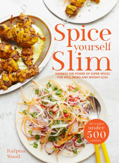 Spice Yourself Slim: Harness the Power of Spices for Health, Wellbeing and Weight-Loss